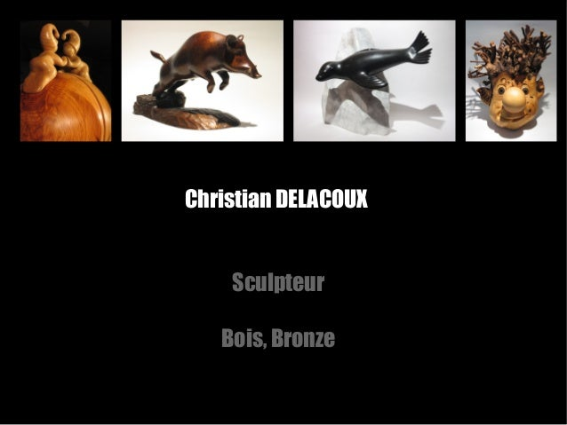 Christian DELACOUXSculpteurBois, Bronze