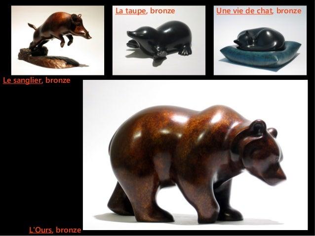 LOurs, bronzeUne vie de chat, bronzeLa taupe, bronzeLe sanglier, bronze