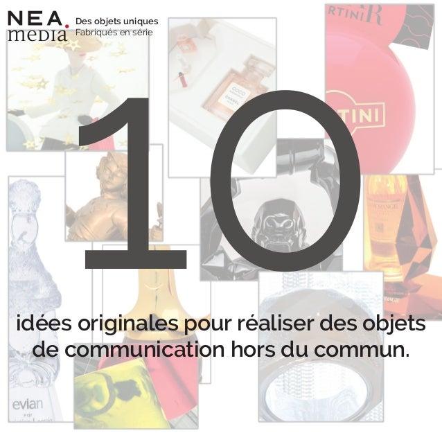 10idées originales pour réaliser des objets de communication hors du commun. Des objets uniques Fabriqués en série
