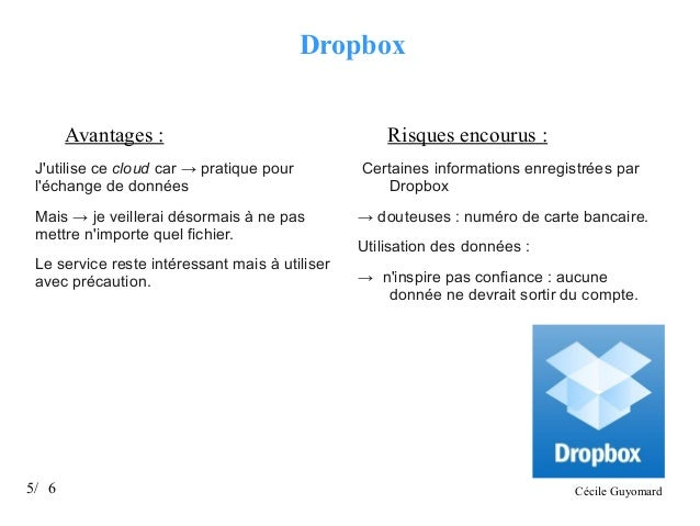 Dropbox Avantages :  Risques encourus :  J'utilise ce cloud car → pratique pour l'échange de données  Certaines informatio...