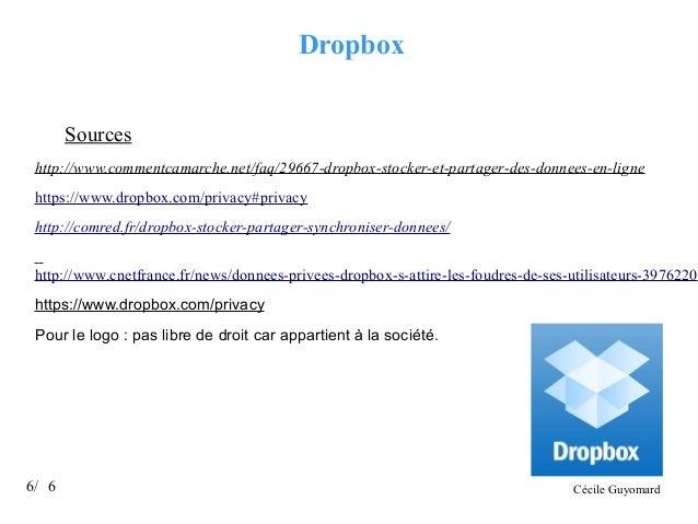 Dropbox Sources http://www.commentcamarche.net/faq/29667-dropbox-stocker-et-partager-des-donnees-en-ligne https://www.drop...