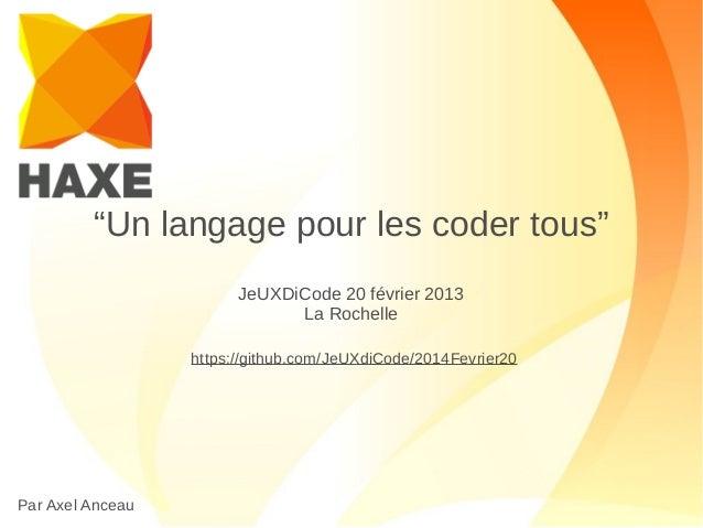 """""""Un langage pour les coder tous"""" JeUXDiCode 20 février 2013 La Rochelle https://github.com/JeUXdiCode/2014Fevrier20  1  Pa..."""