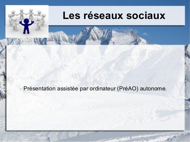 Les réseaux sociaux Présentation assistée par ordinateur (PréAO) autonome.