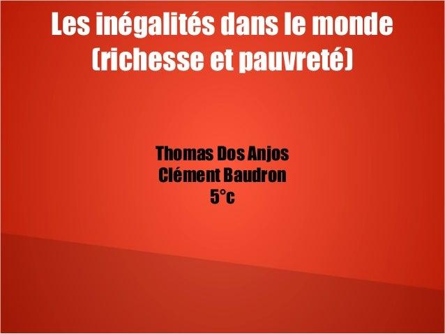 Les inégalités dans le monde (richesse et pauvreté) Thomas Dos Anjos Clément Baudron 5°c