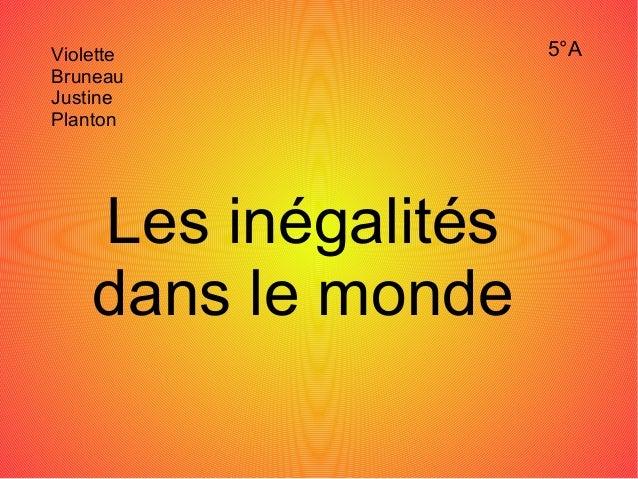 Violette Bruneau Justine Planton 5°A Les inégalités dans le monde
