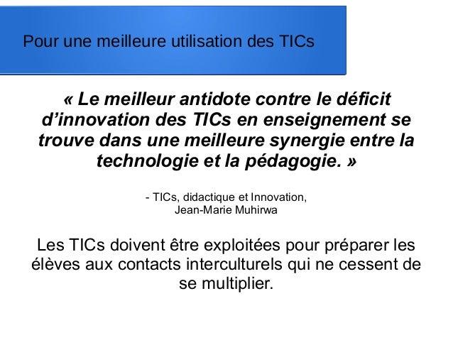Pour une meilleure utilisation des TICs « Le meilleur antidote contre le déficit d'innovation des TICs en enseignement se ...