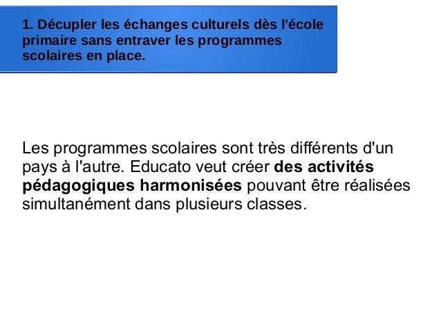 1. Décupler les échanges culturels dès l'école primaire sans entraver les programmes scolaires en place. Les programmes sc...