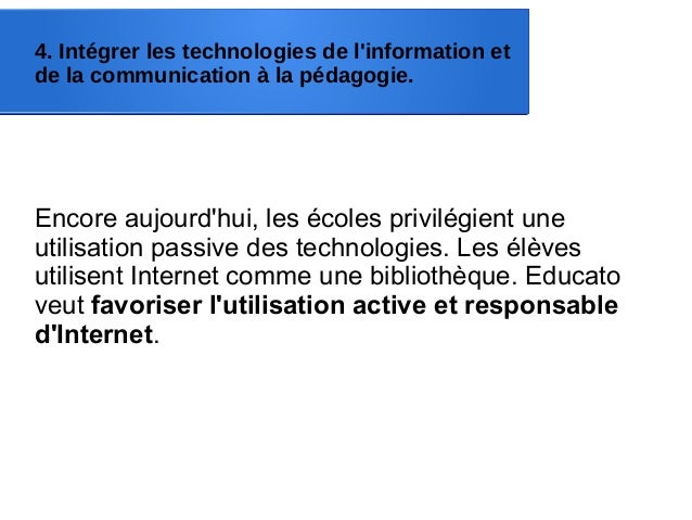 4. Intégrer les technologies de l'information et de la communication à la pédagogie. Encore aujourd'hui, les écoles privil...