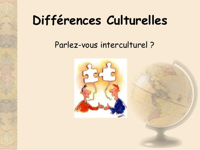 CCE105 – Janvier 2015 1 Différences Culturelles Parlez-vous interculturel?