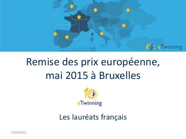 Remise des prix européenne, mai 2015 à Bruxelles Les lauréats français 15/05/2015