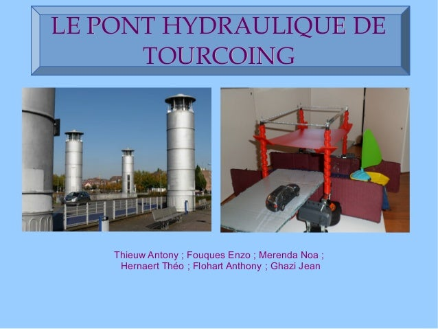LE PONT HYDRAULIQUE DELE PONT HYDRAULIQUE DE TOURCOINGTOURCOING Thieuw Antony; Fouques Enzo; Merenda Noa; Hernaert Théo...
