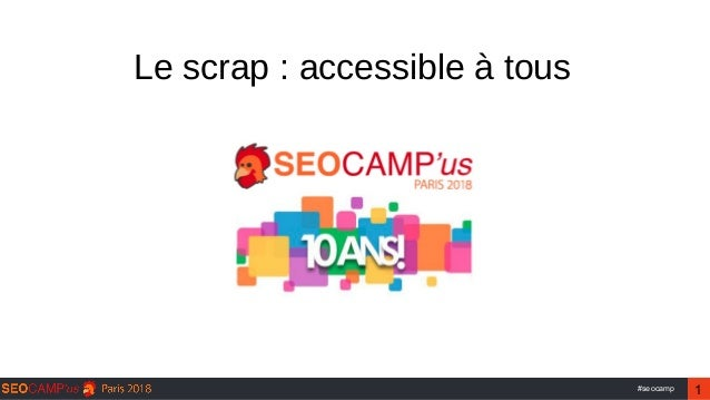 1#seocamp Le scrap : accessible à tous