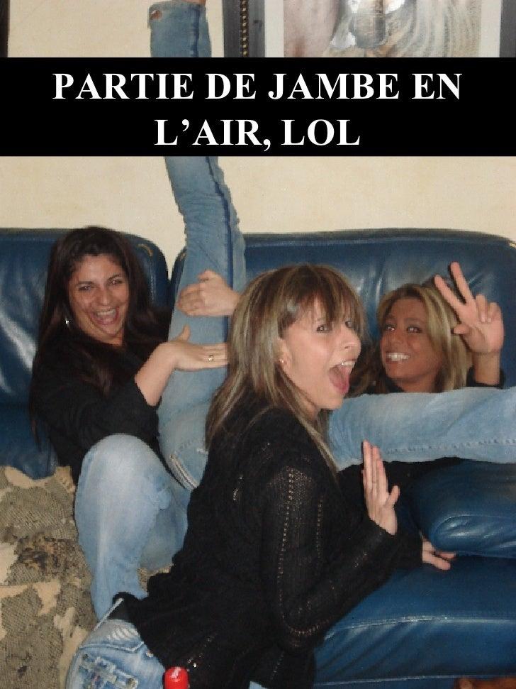 PARTIE DE JAMBE EN L'AIR, LOL