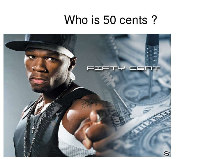 Who is 50 cents ?<br />