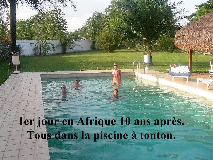 1er jour en Afrique 10 ans après. Tous dans la piscine à tonton.