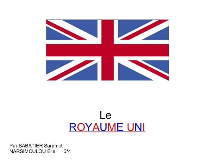 Le R O Y A U M E  U N I Par SABATIER Sarah et NARSIMOULOU Élie  5°4