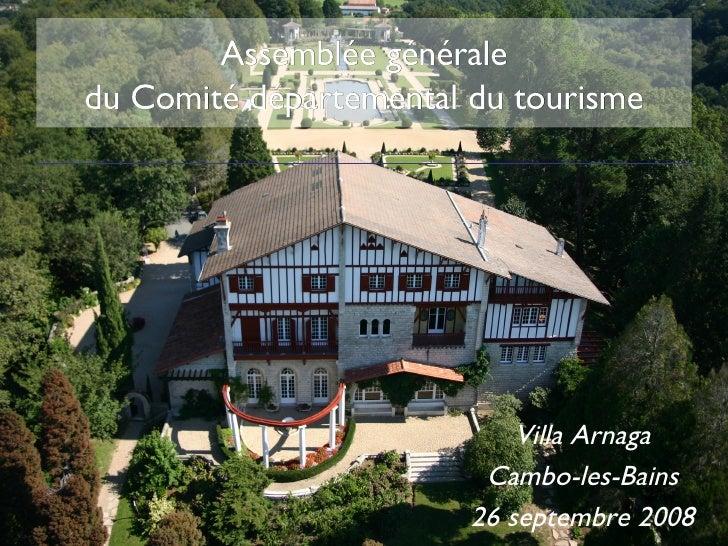 Assemblée générale du Comité départemental du tourisme Villa Arnaga Cambo-les-Bains 26 septembre 2008