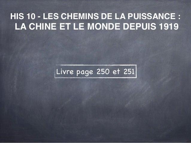 HIS 10 - LES CHEMINS DE LA PUISSANCE :LA CHINE ET LE MONDE DEPUIS 1919          Livre page 250 et 251