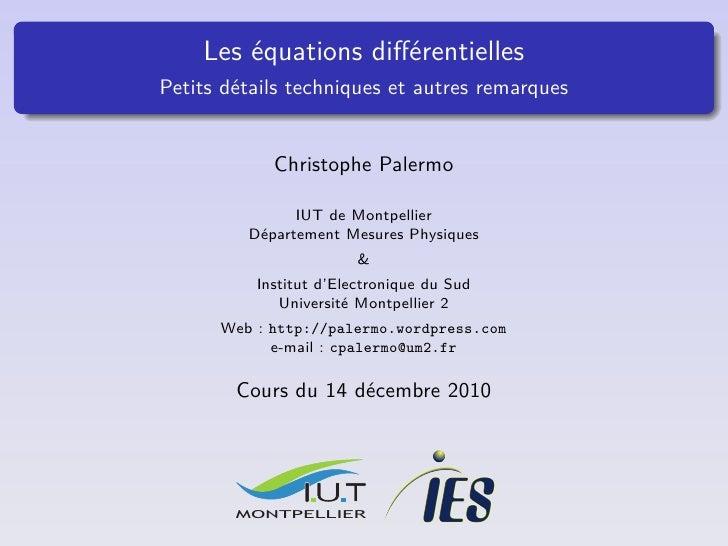 Les équations différentiellesPetits détails techniques et autres remarques            Christophe Palermo               IUT ...