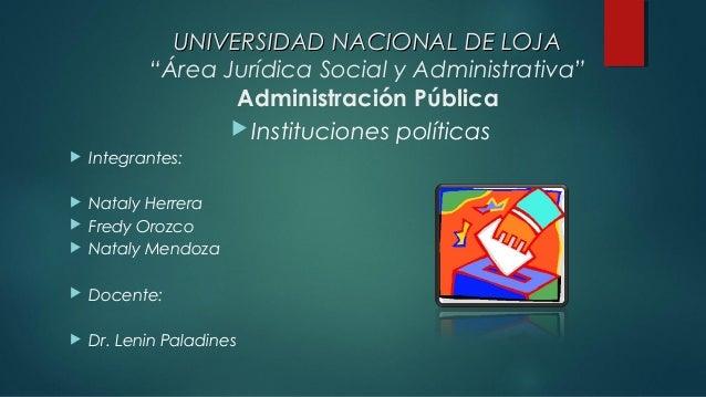"""UNIVERSIDAD NACIONAL DE LOJAUNIVERSIDAD NACIONAL DE LOJA """"Área Jurídica Social y Administrativa"""" Administración Pública I..."""