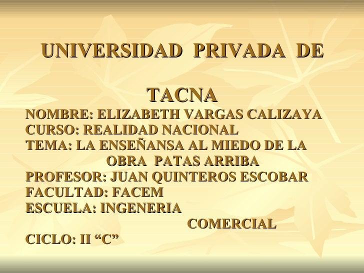 UNIVERSIDAD  PRIVADA  DE    TACNA  NOMBRE: ELIZABETH VARGAS CALIZAYA CURSO: REALIDAD NACIONAL TEMA: LA ENSEÑANSA AL MIED...