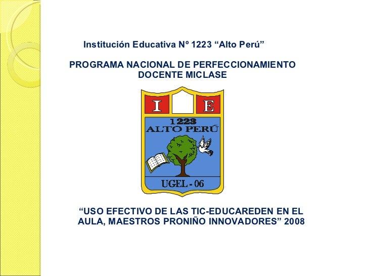 """Institución Educativa Nº 1223 """"Alto Perú"""" PROGRAMA NACIONAL DE PERFECCIONAMIENTO DOCENTE MICLASE """" USO EFECTIVO DE LAS TIC..."""