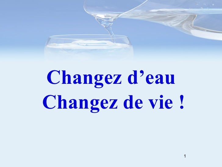 Changez d'eauChangez de vie !               1