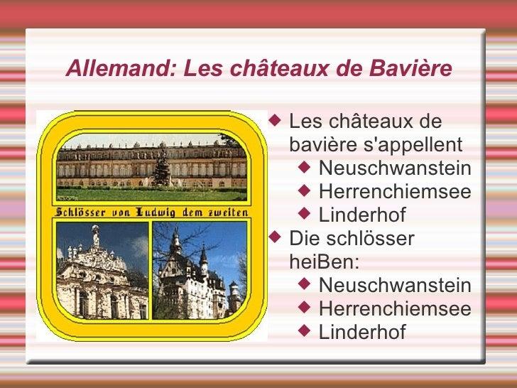 Allemand: Les châteaux de Bavière <ul><li>Les châteaux de bavière s'appellent </li></ul><ul><ul><ul><li>Neuschwanstein </l...