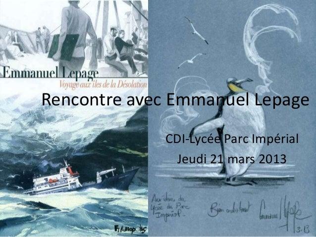 Rencontre avec Emmanuel Lepage             CDI-Lycée Parc Impérial              Jeudi 21 mars 2013