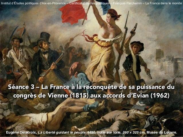 Séance 3 – La France à la reconquête de sa puissance du congrès de Vienne (1815) aux accords d'Evian (1962) Eugène Delacro...