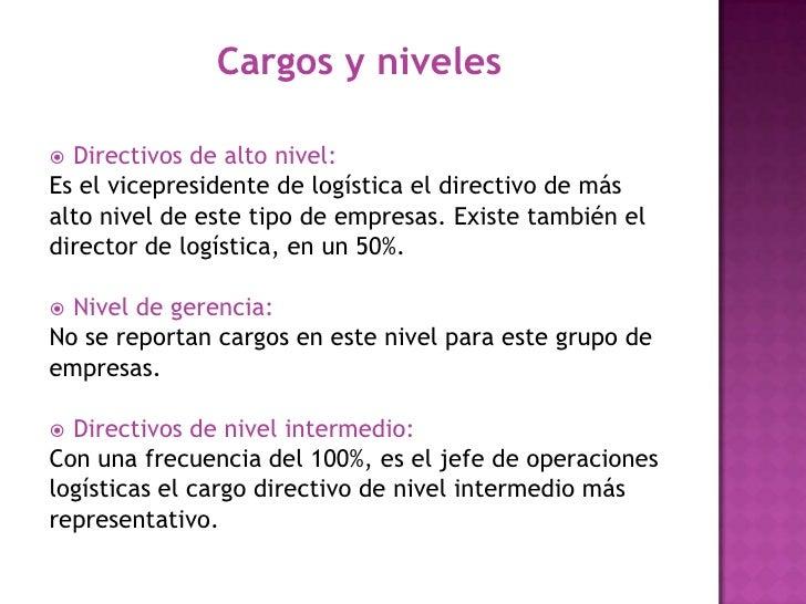 Cargos y niveles<br />Directivos de alto nivel:<br />Es el vicepresidente de logística el directivo de más <br />alto nive...