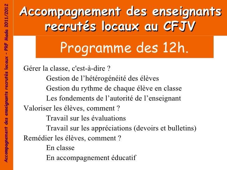 Accompagnement des enseignantsAccompagnement des enseignants recrutés locaux – PRF Mada 2011/2012                         ...