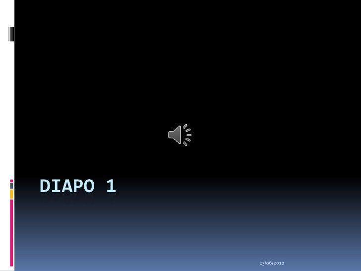 DIAPO 1          23/06/2012
