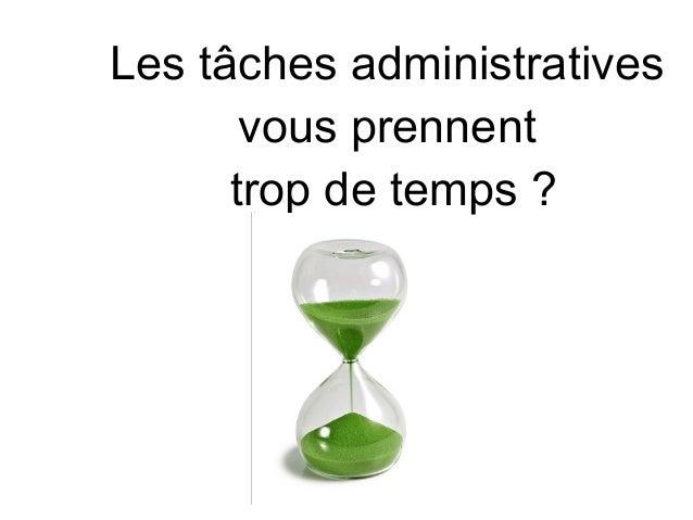 Les tâches administrativesvous prennenttrop de temps?