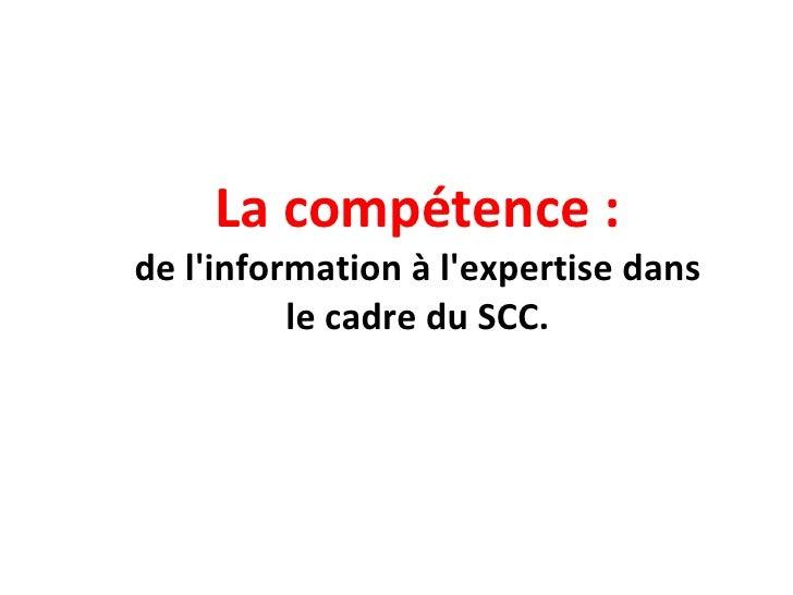 La compétence : de l'information à l'expertise dans le cadre du SCC.