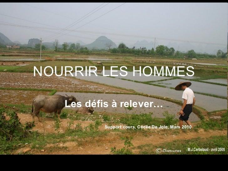 NOURRIR LES HOMMES Les défis à relever… Support cours, Cécile De Joie, Mars 2010