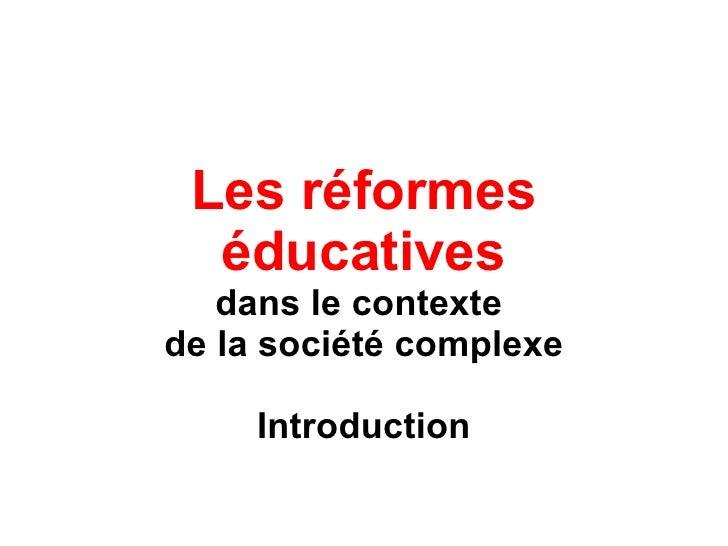 Les réformes éducatives dans le contexte  de la société complexe Introduction