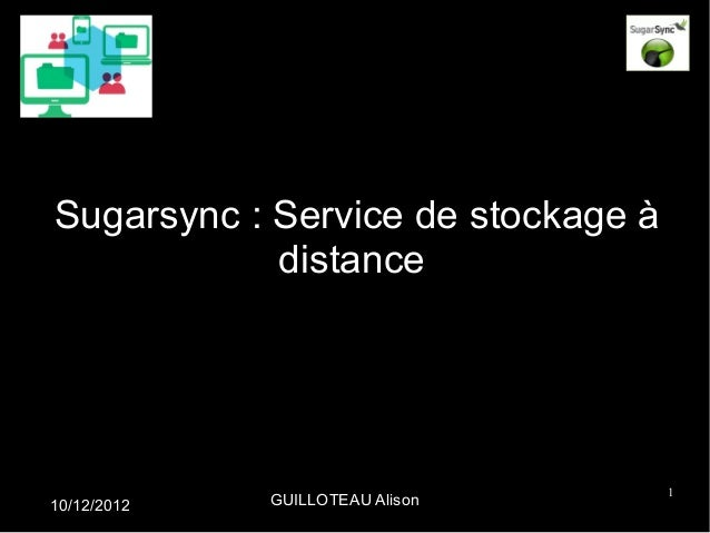 Sugarsync : Service de stockage à            distance                                    110/12/2012   GUILLOTEAU Alison
