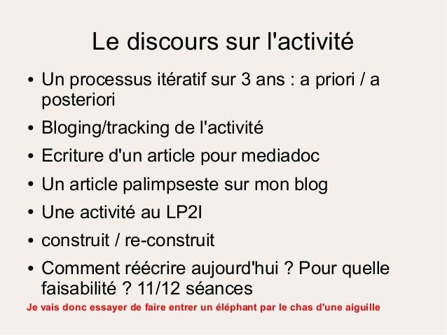 Le discours sur l'activité ● Un processus itératif sur 3 ans : a priori / a posteriori ● Bloging/tracking de l'activité ● ...