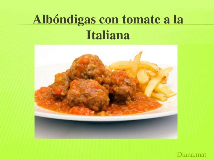 Albóndigas con tomate a la        Italiana                        Diana.mat