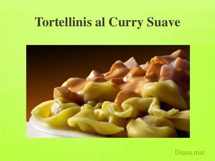Tortellinis al Curry Suave                         Diana.mat