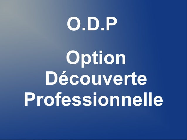 O.D.P  Option  Découverte  Professionnelle