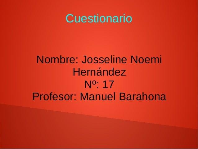 Cuestionario Nombre: Josseline Noemi Hernández Nº: 17 Profesor: Manuel Barahona