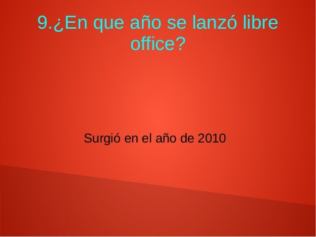 9.¿En que año se lanzó libre office? Surgió en el año de 2010
