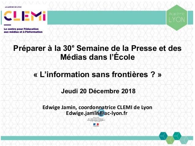 Préparer à la 30e Semaine de la Presse et des Médias dans l'École «L'information sans frontières?» Jeudi 20 Décembre 20...