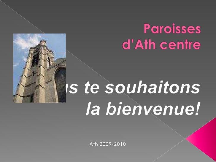 Paroisses d'Ath centre<br />Nous te souhaitons<br /> la bienvenue!<br />Ath 2009-2010<br />