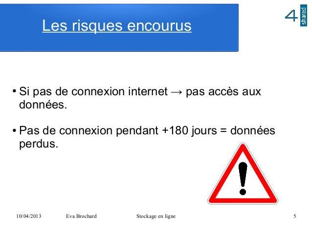 Les risques encourus●   Si pas de connexion internet → pas accès aux    données.●   Pas de connexion pendant +180 jours = ...