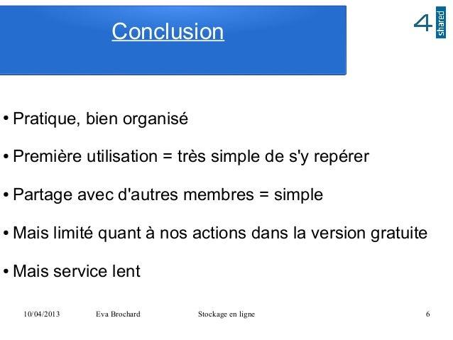 Conclusion●   Pratique, bien organisé●   Première utilisation = très simple de sy repérer●   Partage avec dautres membres ...