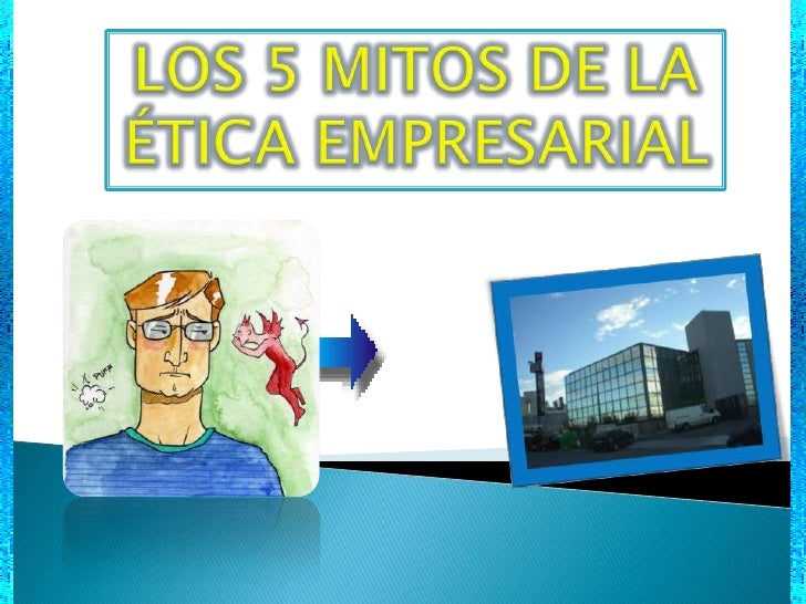 LOS 5 MITOS DE LA ÉTICA EMPRESARIAL<br />