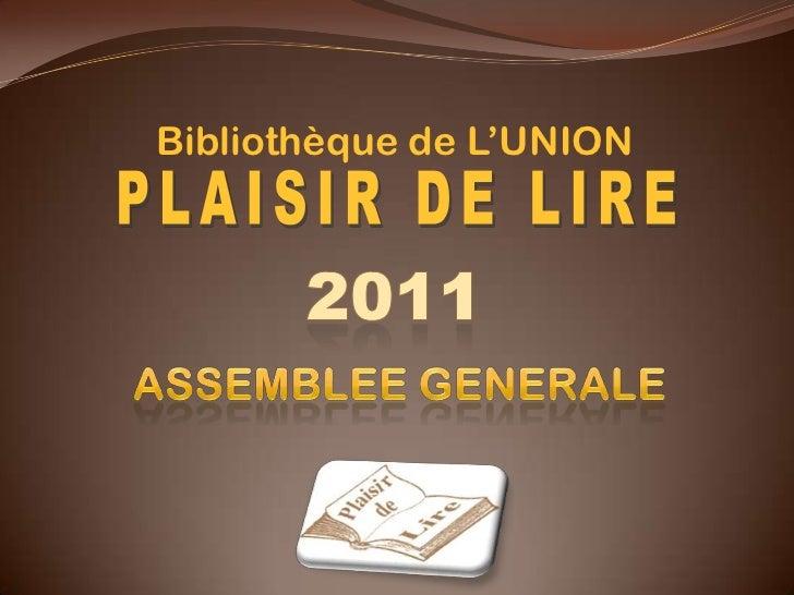 Bibliothèque de L'UNION<br />PLAISIR DE LIRE<br />2011<br />Assembleegenerale<br />